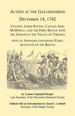 Action at the Galudoghson, December 14, 1742. Colonel James Patton, Captain John McDowell and the First Battle with the Indians in the Valley of Virginia with an Appendix Containing Early Accounts of the Battle (Paperback)