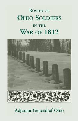 Roster of the Ohio Soldiers in the War of 1812 (Paperback)