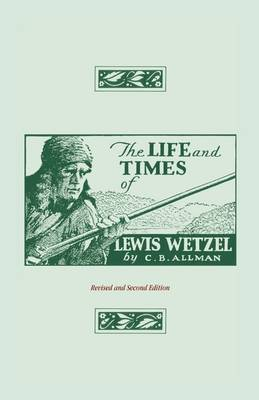 The Life and Times of Lewis Wetzel: Revised and Second Edition (Paperback)