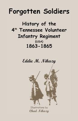 Forgotten Soldiers: History of the 4th Regiment Tennessee Volunteer Infantry (USA), 1863-1865 (Paperback)