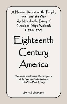 Eighteenth Century America: A Hessian Report on the People, the Land, the War) as Noted in the Diary of Chaplain Philipp Waldeck (1776-1780) (Paperback)