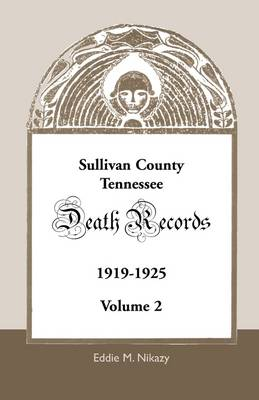 Sullivan County, Tennessee, Death Records: Volume 2, 1919-1925 (Paperback)