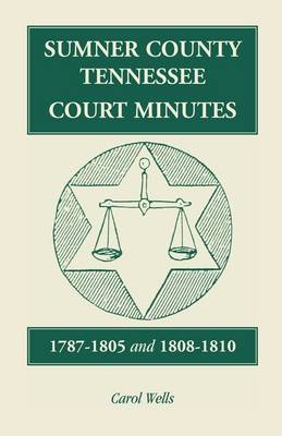 Sumner County, Tennessee, Court Minutes, 1787-1805 and 1808-1810 (Paperback)