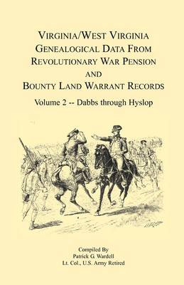 Virginia and West Virginia Genealogical Data from Revolutionary War Pension and Bounty Land Warrant Records, Volume 2 Dabbs-Hyslop (Paperback)