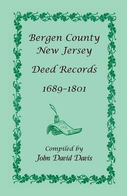 Bergen County, New Jersey Deed Records, 1689-1801 (Paperback)