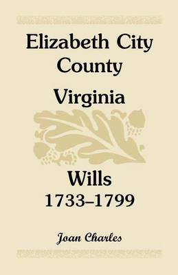 Elizabeth City County, Virginia, Wills, 1733-1799 (Paperback)