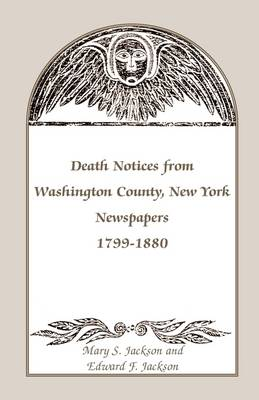 Death Notices from Washington County, New York, Newspapers, 1799-1880 (Paperback)