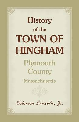 History of the Town of Hingham, Plymouth County, Massachusetts (Paperback)