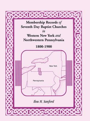 Membership Records of Seventh Day Baptist Churches in Western New York and Northwestern Pennsylvania, 1800-1900 (Paperback)