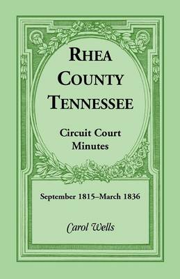 Rhea County, Tennessee Circuit Court Minutes, September 1815-March 1836 (Paperback)