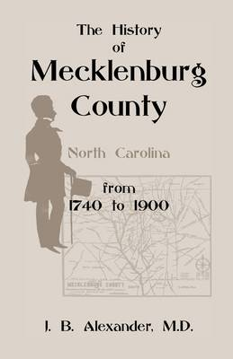 The History of Mecklenburg County 1740-1900 (North Carolina) (Paperback)