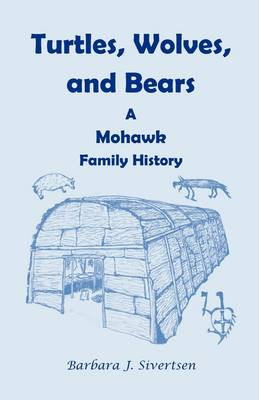 Turtles, Wolves, and Bears: A Mohawk Family History (Paperback)