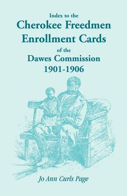 Index to the Cherokee Freedmen Enrollment Cards of the Dawes Commission, 1901-1906 (Paperback)