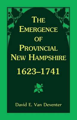 The Emergence of Provincial New Hampshire, 1623-1741 (Paperback)
