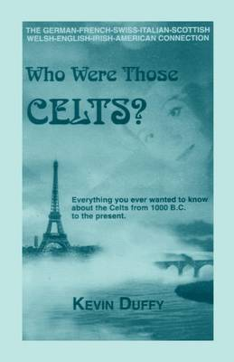 Who Were Those Celts?: The German-French-Swiss-Italian-Scottish-Welsh-English-Irish American Connection (Paperback)