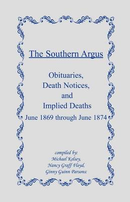 The Southern Argus: Obituaries, Death Notices and Implied Deaths June 1869 through June 1874 (Paperback)