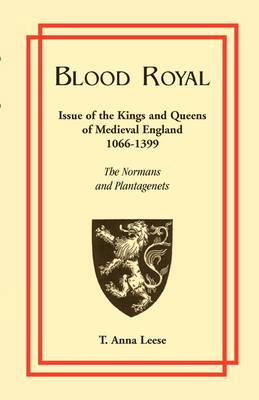 Blood Royal: Issue of the Kings and Queens of Medieval 1066-1399: The Normans and Plantagenets (Paperback)