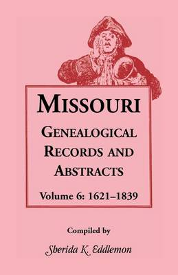 Missouri Genealogical Records & Abstracts: Volume 6: 1621-1839 - Missouri Genealogical Records & Abstracts 6 (Paperback)