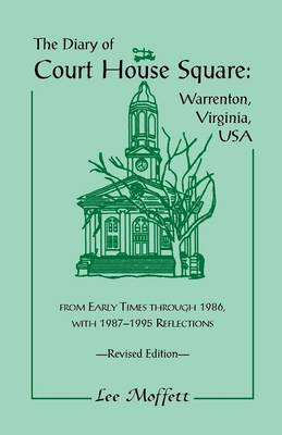 The Diary of Court House Square: Warrenton, Virginia, USA, from Early Times Through 1986, with 1987-1995 Reflections. Revised Edition (Paperback)