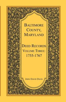 Baltimore County, Maryland, Deed Records, Volume 3: 1755-1767 (Paperback)