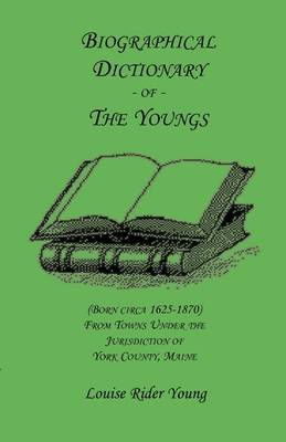 Biographical Dictionary of the Youngs (Born Circa 1625-1870) from Towns Under the Jurisdiction of York County, Maine (Paperback)