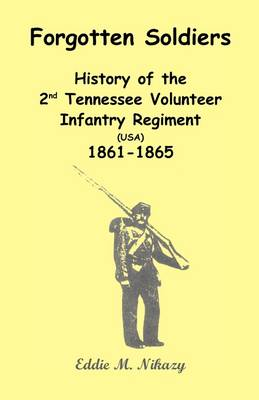 Forgotten Soldiers: History of the 2nd Tennessee Volunteer Infantry Regiment (USA) 1861-1865 (Paperback)