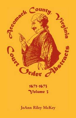 Accomack County, Virginia Court Order Abstracts, Volume 3: 1671-1673 (Paperback)