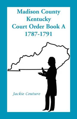 Madison County, Kentucky, Court Order Book A, 1787-1791 (Paperback)