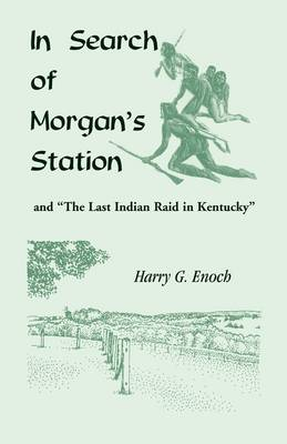 In Search of Morgan's Station and The Last Indian Raid in Kentucky (Paperback)