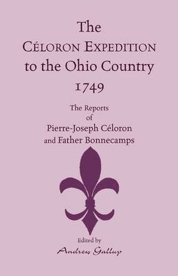 The Celoron Expedition to the Ohio Country, 1749: The Reports of Pierre-Joseph Celoron and Father Bonnecamps (Paperback)