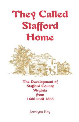 They Called Stafford Home: The Development of Stafford County, Virginia, from 1600 Until 1865 (Paperback)
