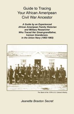 Guide to Tracing Your African Ameripean Civil War Ancestor (Paperback)