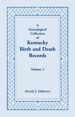 A Genealogical Collection of Kentucky Birth and Death Records, Volume 1 (Paperback)