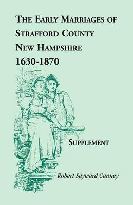 The Early Marriages of Strafford County, New Hampshire, Supplement, 1630-1870 (Paperback)