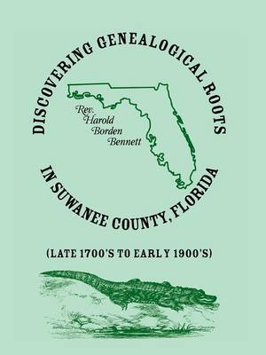 Discovering Genealogical Roots in Suwanee County, Florida (Late 1700's to Early 1900's) (Paperback)