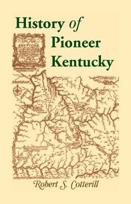 History of Pioneer Kentucky by Robert Cotterill | Waterstones