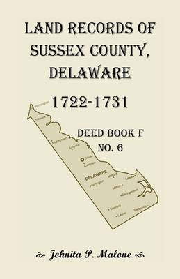 Land Records of Sussex County, Delaware, 1722-1731: Deed Book F No. 6 (Paperback)