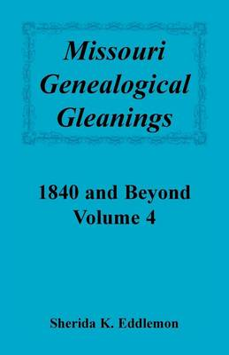 Missouri Genealogical Gleanings 1840 and Beyond, Vol. 4 (Paperback)