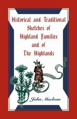 Historical and Traditional Sketches of Highland Families and of the Highlands (Paperback)