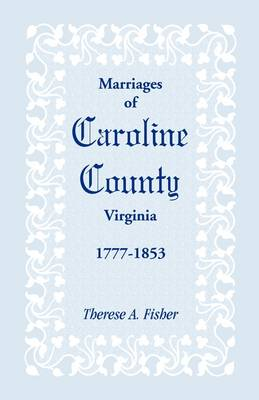 Marriages of Caroline County, Virginia, 1777-1853 (Paperback)