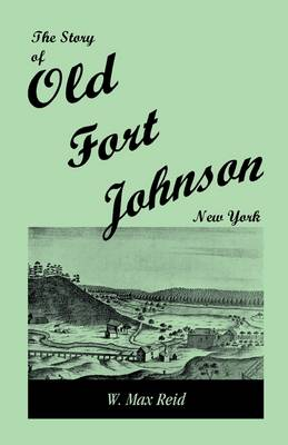 The Story of Old Fort Johnson, New York (Paperback)