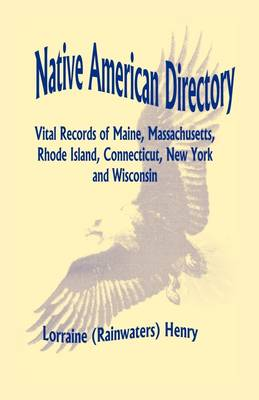 Native American Directory: Vital Records of Maine, Massachusetts, Rhode Island, Connecticut, New York and Wisconsin (Paperback)