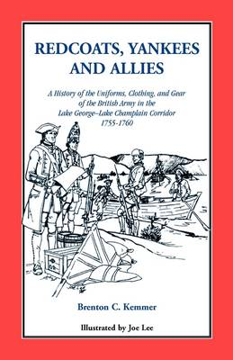 Redcoats, Yankees, and Allies: A History of the Uniforms, Clothing, and Gear of the British Army (Paperback)