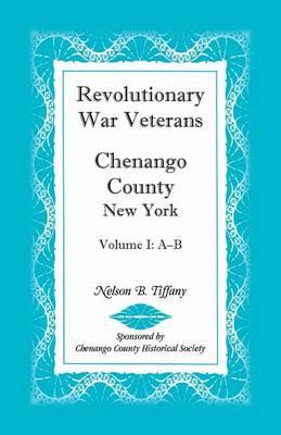 Revolutionary War Veterans, Chenango County, New York, Volume I, A-B (Paperback)