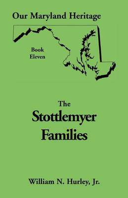 Our Maryland Heritage, Book 11: Stottlemyer Families (Frederick and Washington County Maryland) - Heritage Classic 11 (Paperback)