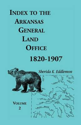 Index to the Arkansas General Land Office, 1820-1907, Volume Two: Covering the Counties of Union, Bradley, and Ashley (Paperback)