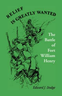 Relief Is Greatly Wanted: The Battle of Fort William Henry (Paperback)