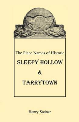 The Place Names of Historic Sleepy Hollow & Tarrytown [New York] (Paperback)