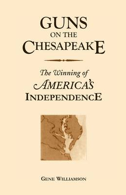 Guns on the Chesapeake: The Winning of America's Independence (Paperback)