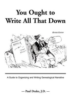 You Ought to Write All That Down: A Guide to Organizing and Writing Genealogical Narrative. Revised Edition (Paperback)